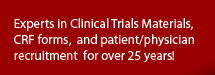Experts in Clinical Trials Materials, CRF forms , and patient/physician recruitment  for over 25 years!